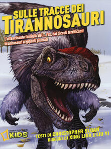 Criticalwinenotav.it Sulle tracce dei dinosauri. L'affascinante famiglia del T.rex, dai piccoli terrificanti tirannosauri ai giganti piumati Image