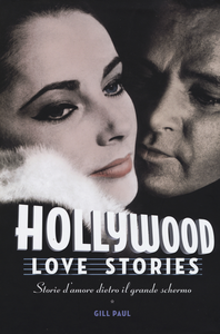 Libro Hollywood love stories. Storie d'amore dietro il grande schermo Gill Paul