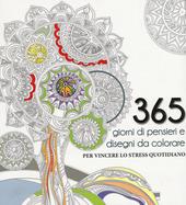 365 giorni di pensieri e disegni da colorare per vincere lo stress quotidiano