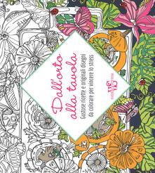 Dallorto alla tavola. Gustose ricette e originali disegni da colorare per vincere lo stress.pdf