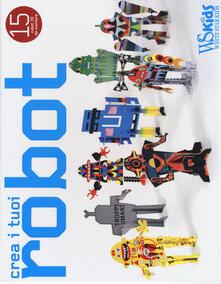 Collegiomercanzia.it Crea i tuoi robot. Ediz. illustrata. Con gadget Image