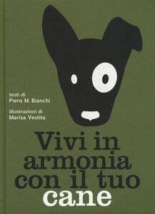 Libro Vivi in armonia con il tuo cane Piero Bianchi