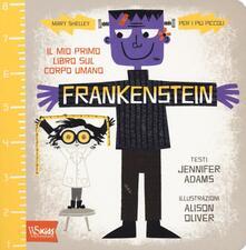 Promoartpalermo.it Frankenstein. Il mio primo libro sul corpo umano. Mary Shelley per i più piccoli. Ediz. illustrata Image