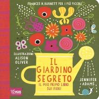 Il Il giardino segreto. Il mio primo libro sui fiori. Frances H. Burnett per i più piccoli. Ediz. illustrata - Adams Jennifer - wuz.it