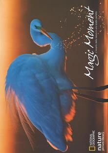 Magic moment. Lincanto della natura in uno scatto perfetto. Ediz. a colori.pdf