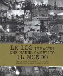 Le 100 immagini che hanno cambiato il mondo. Ediz. illustrata - copertina
