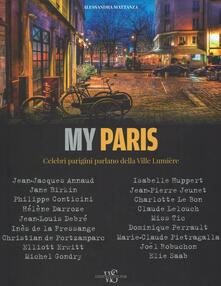 Collegiomercanzia.it My Paris. Celebri parigini parlano della Ville Lumière. Ediz. illustrata Image