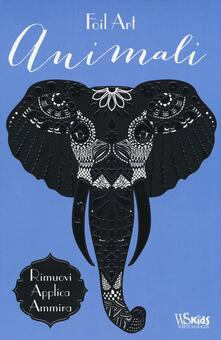Ristorantezintonio.it Animali. Foil Art. Rimuovi, applica, ammira. Con adesivi. Ediz. illustrata Image