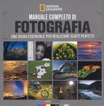 Manuale completo di fotografia. Una guida essenziale per realizzare scatti perfetti