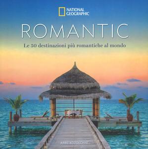 Romantic. Le 50 destinazioni più romantiche al mondo. Ediz. a colori