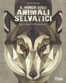 Listadelpopolo.it Il mondo degli animali selvatici nell'emisfero boreale. Ediz. a colori Image
