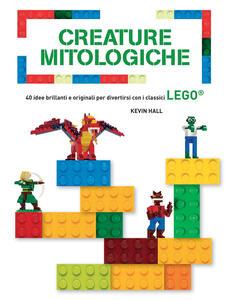 Creature mitologiche. 40 idee brillanti e originali per divertirsi con i classici Lego. Ediz. a colori