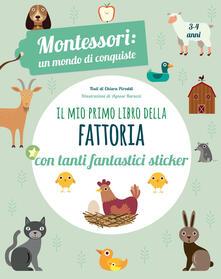 Laboratorioprovematerialilct.it Il mio primo libro della fattoria. 3-4 anni. Montessori: un mondo di conquiste. Con adesivi. Ediz. a colori Image