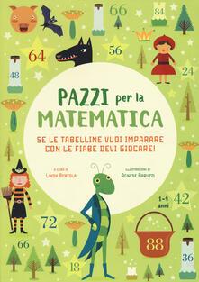 Se le tabelline vuoi imparare con le fiabe devi giocare. Pazzi per la matematica. Con adesivi. Ediz. a colori.pdf