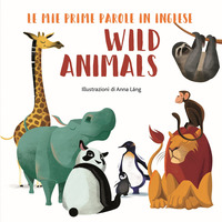 Wild animals. Le mie prime parole in inglese. Ediz. a colori - Láng Anna - wuz.it