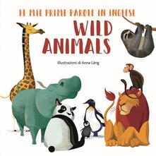 Radiospeed.it Wild animals. Le mie prime parole in inglese. Ediz. a colori Image