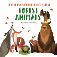 Forest animals. Le mie prime parole in inglese. Ediz. a colori - Láng Anna - wuz.it