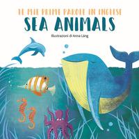 Sea animals. Le mie prime parole in inglese. Ediz. a colori - Láng Anna - wuz.it
