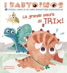 La grande paura di Trix! I babydinos. 4 piccoli amici e le loro avventure giurassiche. Ediz. a colori.pdf