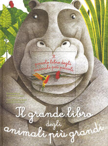 Il grande libro degli animali più grandi & il piccolo libro degli animali più piccoli