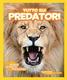 Tutto sui predatori. Ediz. illustrata.pdf