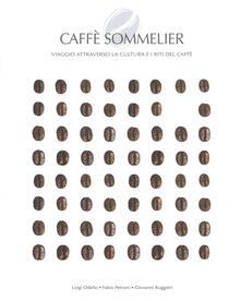 Daddyswing.es Caffé sommelier. Viaggio attraverso la cultura e i riti del caffè. Ediz. a colori Image