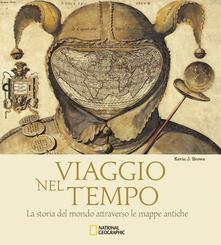 Listadelpopolo.it Viaggio nel tempo. La storia del mondo attraverso le mappe antiche. Ediz. illustrata Image