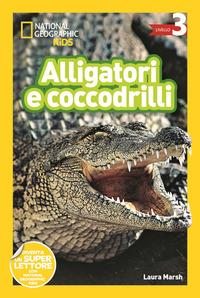 Alligatori e coccodrilli. Livello 3. Diventa un super lettore - Marsh Laura - wuz.it