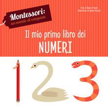 Il mio primo libro dei numeri. Montessori: un mondo di conquiste. Ediz. a colori.pdf