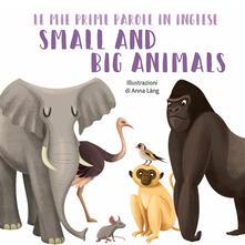 Equilibrifestival.it Small and big animals. Le mie prime parole in inglese. Ediz. a colori Image