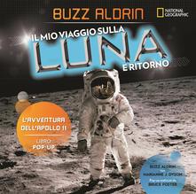 Il mio viaggio sulla Luna e ritorno. L'avventura dell'Apollo 11 - Buzz Aldrin,Marianne J. Dyson - copertina