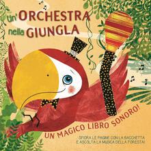 Amatigota.it Un orchestra nella giungla. Un magico libro sonoro! Ediz. a colori Image