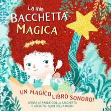 Listadelpopolo.it La mia bacchetta magica. Un magico libro sonoro! Ediz. a colori Image