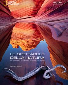 Lo spettacolo della natura. Gli elementi che hanno plasmato la terra. Ediz. illustrata.pdf