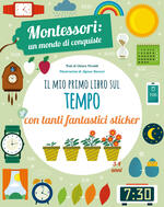Il mio primo libro per capire il tempo. Montessori: un mondo di conquiste. Con adesivi. Ediz. a colori