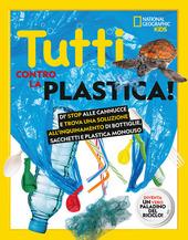 Copertina  Tutti contro la plastica! : dì stop alle cannucce e trova una soluzione all'inquinamento di bottiglie, sacchetti e plastica monouso, diventa un vero paladino del riciclo!