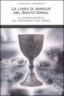 La linea di sangue del Santo Graal. La storia segreta dei discendenti del Graal - Laurence Gardner - copertina