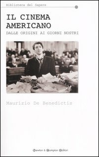 Il Il cinema americano. Dalle origini ai nostri giorni - De Benedictis Maurizio - wuz.it