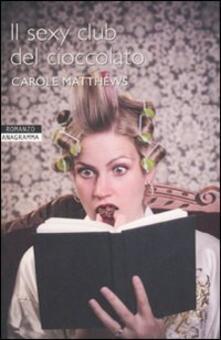 Il sexy club del cioccolato - Carole Matthews - copertina