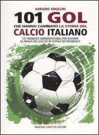 Centouno goal che hanno cambiato la storia del calcio italiano di Adriano Angelini