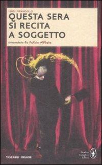 Questa sera si recita a soggetto. Ediz. integrale - Pirandello Luigi - wuz.it