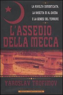Daddyswing.es L' assedio della Mecca. La rivolta dimenticata, la nascita di Al Qaeda e la genesi del terrore Image