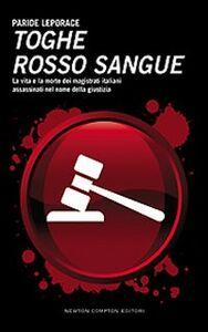 Libro Toghe rosso sangue. La vita e la morte dei magistrati italiani assassinati nel nome della giustizia Paride Leporace
