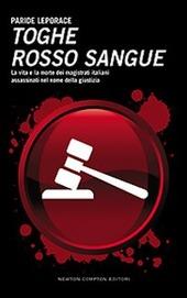 Toghe rosso sangue. La vita e la morte dei magistrati italiani assassinati nel nome della giustizia