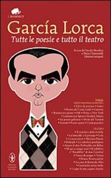 Tutte le poesie e tutto il teatro. Con testo spagnolo a fronte - Federico García Lorca - copertina