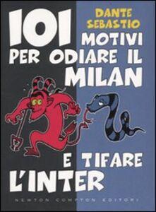 Libro 101 motivi per odiare il Milan e tifare l'Inter Dante Sebastio
