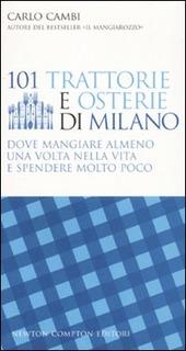 101 trattorie e osterie di Milano dove mangiare almeno una volta nella vita e spendere molto poco
