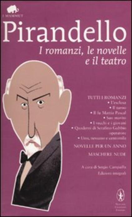 I romanzi, le novelle e il teatro - Luigi Pirandello - copertina