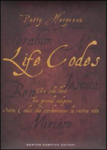 Libro Life codes. Un solo libro. Tre grandi religioni. Sette codici che cambieranno la vostra vita Patty Harpenau