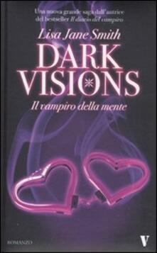 Il vampiro della mente. Dark visions - Lisa Jane Smith - copertina